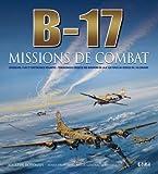 B-17, missions de combat : Chasseurs, Flak et forteresses volantes : témoignages uniques des missions de la 8e Air Force au-dessus de l'Allemagne