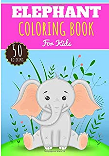 Elephant Coloring Book: For Kids Girls & Boys | Kids Coloring Book with 50 Unique Pages to Color on Elephants, African Sav...