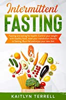Intermittent Fasting: Fasting and eating for health. Control your weight with healthy food, reset your metabolism thanks to fasting. Burn fat and enjoy your new diet