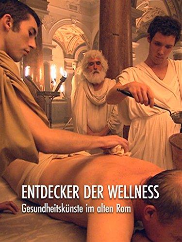 Entdecker der Wellness - Gesundheitskünste im alten Rom