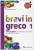 BIT. Bravi in tutto. Bravi in greco. Per le Scuole superiori. Con espansione online (Vol. 1)