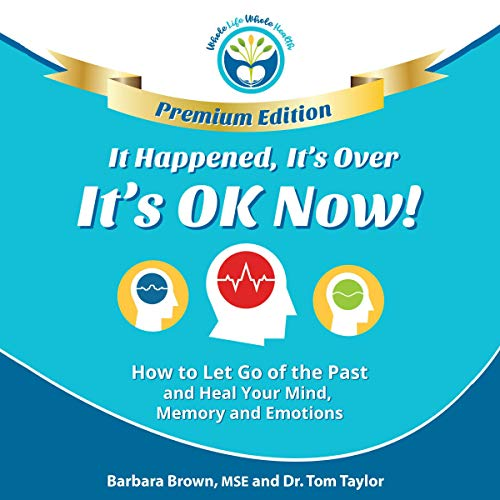 It Happened, It's Over, It's OK Now, Premium Edition Audiobook By Barbara Brown MSE, Dr. Tom Taylor cover art