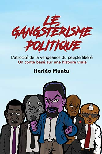 Le gangstérisme politique: L'atrocité de la vengeance du peuple libéré Un conte basé sur une histoire vraie
