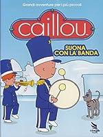 Caillou - Suona Con La Banda [Italian Edition]