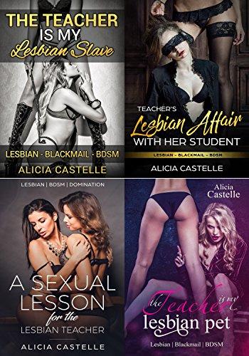 Lesbian Teacher & Student Domination Box Set #1: Lesbian Blackmail, Domination & BDSM (Lesbian Domination Bundles)