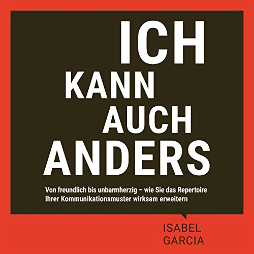 Ich kann auch anders     Von freundlich bis unbarmherzig - wie Sie das Repertoire Ihrer Kommunikationsmuster wirksam erweitern              By:                                                                                                                                 Isabel García                               Narrated by:                                                                                                                                 Isabel García                      Length: 7 hrs and 23 mins     2 ratings     Overall 3.5