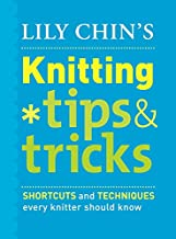 Lily Chin's Knitting Tips and Tricks: Shortcuts and Techniques Every Knitter Should Know