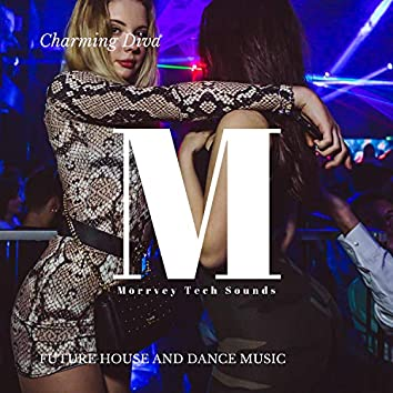 Charming Diva - Future House And Dance Music