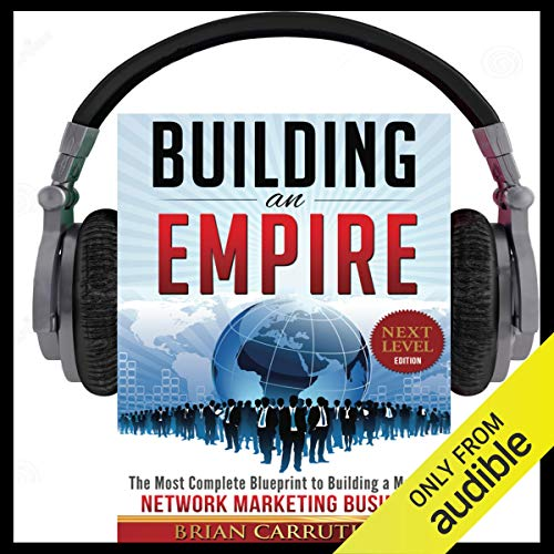 Building an Empire: The Most Complete Blueprint to Building a Massive Network Marketing Business (Next Level Edition)