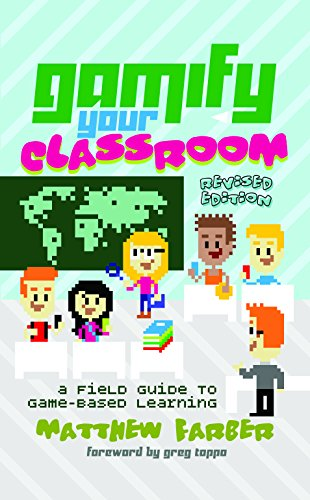 Gamify Your Classroom: A Field Guide to Game-Based Learning Revised edition (New Literacies and Digital Epistemologies Book 77) (English Edition)