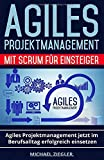Agiles Projektmanagement mit Scrum für Einsteiger: Agiles Projektmanagement jetzt im