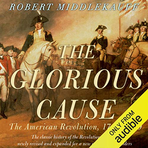 The Glorious Cause: The American Revolution: 1763-1789 cover art