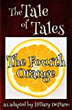 The Fourth Orange : a funny fairy tale one act play [Theatre Script] (Fairly Obscure Fairy Tale Plays Book 1)