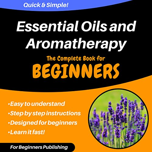 Essential Oils and Aromatherapy: The Complete Book for Beginners audiobook cover art