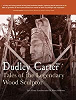 Dudley Carter: Tales of the Legendary Wood Sculptor
