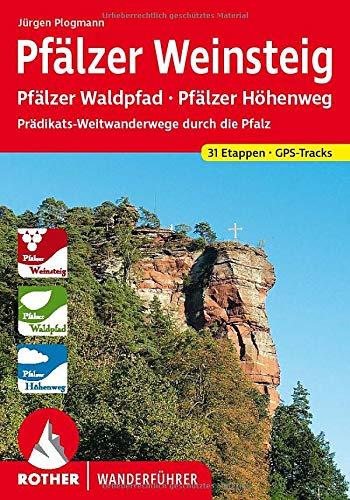 Pfälzer Weinsteig: Pfälzer Waldpfad - Pfälzer Höhenweg. Prädikats-Weitwanderwege durch die Pfalz. 31 Etappen mit GPS-Tracks (Rother Wanderführer)