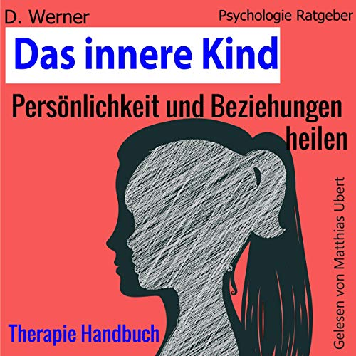 Das innere Kind: Persönlichkeit und Beziehungen heilen - Therapie Handbuch [The Inner Child: Personality and Relationships Healing - Therapy Manual]                   By:                                                                                                                                 D. Werner                               Narrated by:                                                                                                                                 Matthias Ubert                      Length: 1 hr     Not rated yet     Overall 0.0