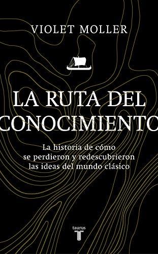 La ruta del conocimiento: La historia de cómo se perdieron y redescubrieron las ideas del mundo clásico