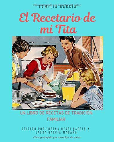 El Recetario de mi Tita: Un libro de recetas de tradición