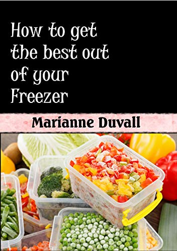 How to get the best out of your Freezer (English Edition)