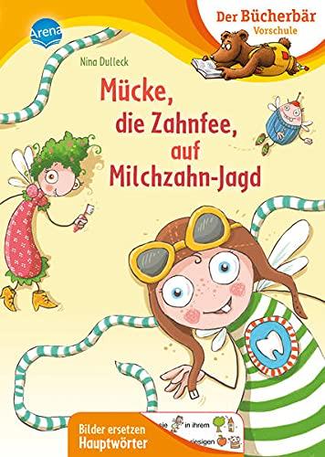 Mücke, die Zahnfee, auf Milchzahn-Jagd: Der Bücherbär: Vorschule. Bilder ersetzen Hauptwörter (Der Bücherbär: Vorschule. Bilder ersetzen Namenwörter)