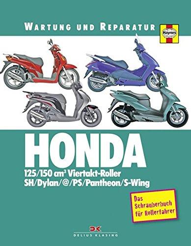 HONDA 125/150 cm3 Viertakt-Roller: Wartung und Reparatur: Wartung und Reparatur. Das Schrauberbuch für Rollerfahrer