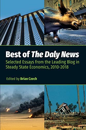 Best of The Daly News: Selected Essays from the Leading Blog in Steady State Economics, 2010-2018