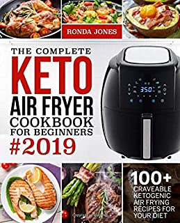 The Complete Keto Air Fryer Cookbook for Beginners #2019: 100+ Craveable Ketogenic Air