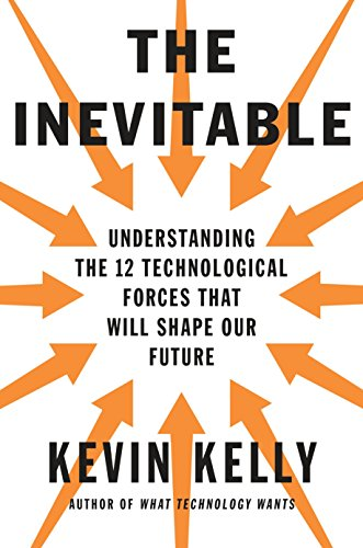 Compare Textbook Prices for The Inevitable: Understanding the 12 Technological Forces That Will Shape Our Future 1st Edition ISBN 9780525428084 by Kelly, Kevin