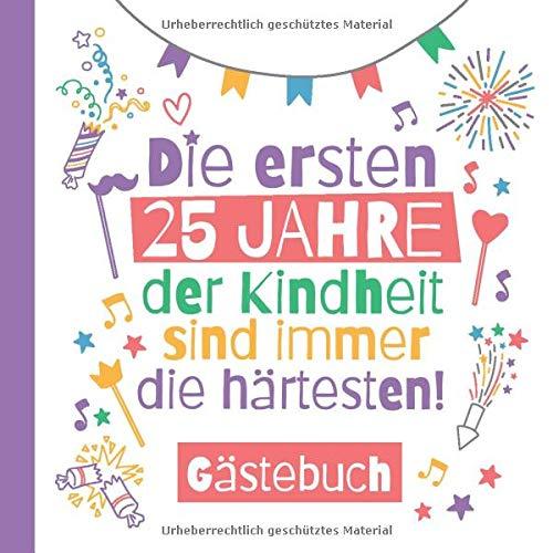 Die ersten 25 Jahre der Kindheit sind immer die härtesten - Gästebuch: Deko & lustige Geschenke zum 25.Geburtstag für Mann oder Frau - 25 Jahre ... zum Eintragen für Wünsche und Fotos der Gäste