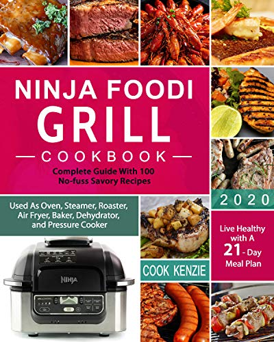 Ninja Foodi Grill Cookbook 2020: Complete Guide With 100 No-fuss Savory Recipes| Used As Oven, Steamer, Roaster, Air Fryer, Baker, Dehydrator, and Pressure ... Live Healthy with A 21-Day Meal Plan