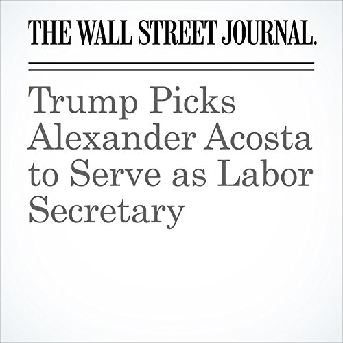 Trump Picks Alexander Acosta to Serve as Labor Secretary copertina