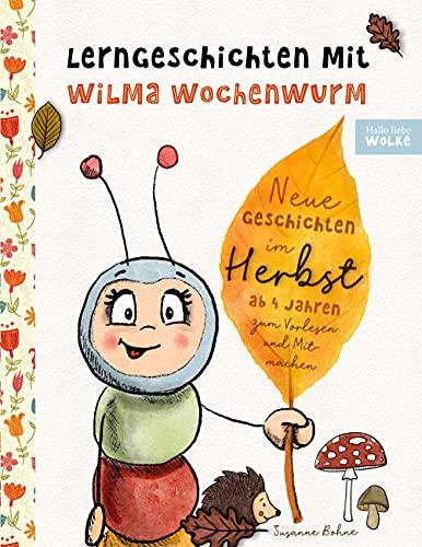 Lerngeschichten mit Wilma Wochenwurm - Neue Geschichten im Herbst: Vorlesegeschichten zum Lernen und Mitmachen für Kinder ab 4 Jahren