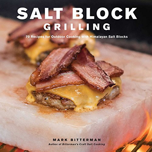 Salt Block Grilling: 70 Recipes for Outdoor Cooking with Himalayan Salt Blocks (Volume 4) (Bitterman's) ~ TOP Books