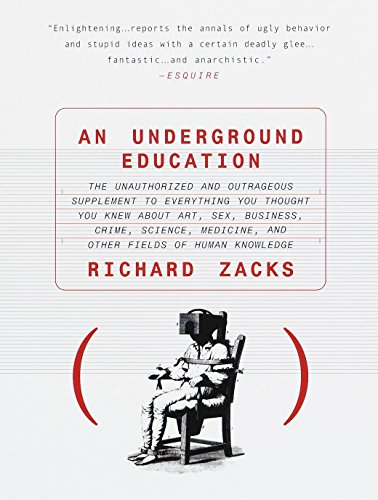 An Underground Education: The Unauthorized and Outrageous Supplement to Everything You Thought You Knew About Art, Sex, Business, Crime, Science, Medicine, and Other Fields