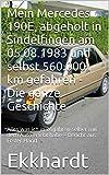 Mein Mercedes 190 E, abgeholt in Sindelfingen am 05.08.1983 und selbst 560000 km gefahren - Die ganze Geschichte: Alles was ich in 26 Jahren selber mit ... – Bericht aus Erster Hand (German Edition)