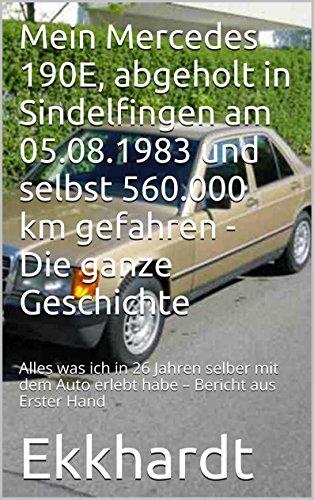 Mein Mercedes 190 E, abgeholt in Sindelfingen am 05.08.1983 und selbst 560000 km gefahren - Die ganze Geschichte: Alles was ich in 26 Jahren selber mit dem Auto erlebt habe – Bericht aus Erster Hand