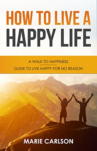 How To Live A Happy Life: A Walk To Happiness - Guide To Live ...