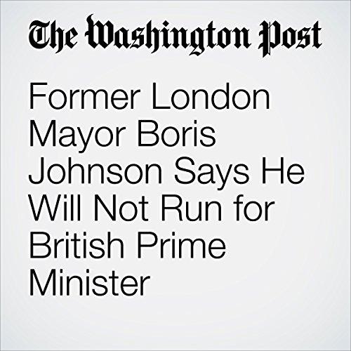 Former London Mayor Boris Johnson Says He Will Not Run for British Prime Minister cover art