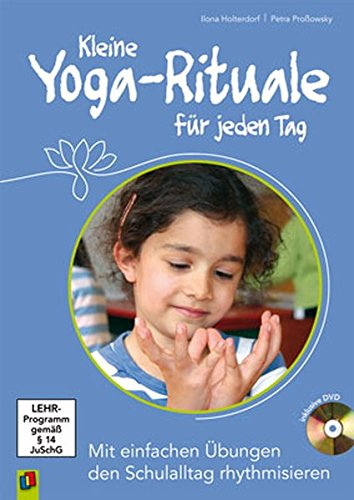 Kleine Yoga-Rituale für jeden Tag: Mit einfachen Übungen den Schulalltag rhythmisieren