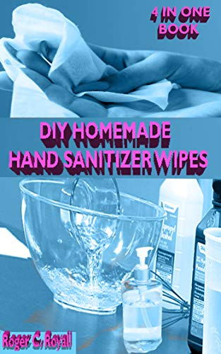 DIY HOMEMADE HAND SANITIZER WIPES: Your 4 In 1 Guide On How...
