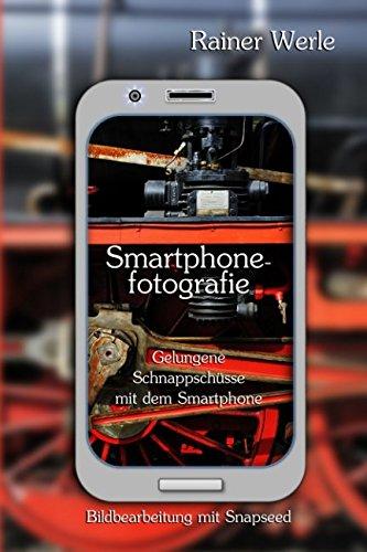 Smartphonefotografie - Gelungene Schnappschüsse mit dem Smartphone: Snapseed – Bildbearbeitung  auf dem Smartphone