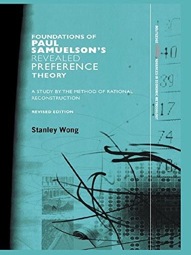 Foundations of Paul Samuelson's Revealed Preference Theory: A study by the method of rational reconstruction (Routledge INEM Advances in Economic Methodology Book 6) (English Edition)