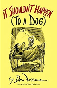 It Shouldn't Happen (to a Dog) by [Don Freeman, Todd DePastino]