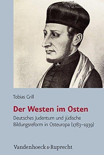 Der Westen im Osten: Deutsches Judentum und jüdische Bildungsreform in Osteuropa (1783-1939) (Jüdische Religion, Geschichte und Kultur (JRGK), Band 19)