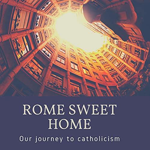 Rome Sweet Home Audiobook By Scott Hahn PhD, Kimberly Hahn cover art