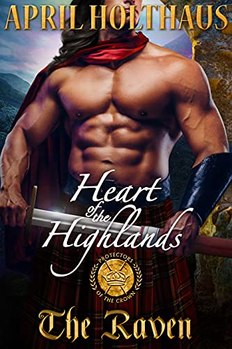 Heart of the Highlands: The Raven: Prequel (Protectors of the Crown) by [April Holthaus]