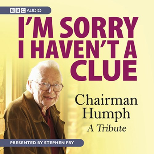 I'm Sorry I Haven't A Clue     Chairman Humph - A Tribute              By:                                                                                                                                 BBC Audiobooks                               Narrated by:                                                                                                                                 Stephen Fry                      Length: 52 mins     5 ratings     Overall 4.6