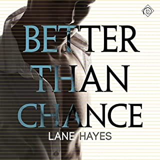 Better Than Chance     Better Than, Book 2              By:                                                                                                                                 Lane Hayes                               Narrated by:                                                                                                                                 Tyler Stevens                      Length: 7 hrs and 20 mins     18 ratings     Overall 4.3
