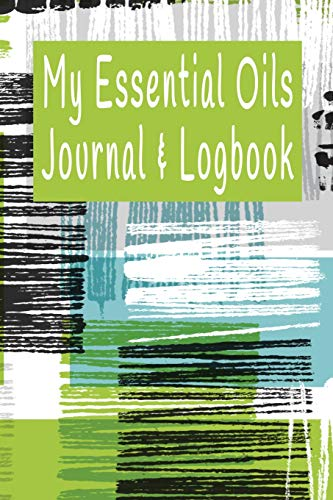 "My Essential Oils Journal & Logbook: Aromatherapy & Essential Oil Organizer with EO Blend Recipes – 6"" x 9"" 130 Guided Pages"